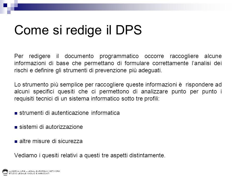 LUCERNA IURIS – LEGAL EUROPEAN NETWORK STUDIO LEGALE MAGLIO E ASSOCIATI Come si redige il DPS Per redigere il documento programmatico occorre raccogli
