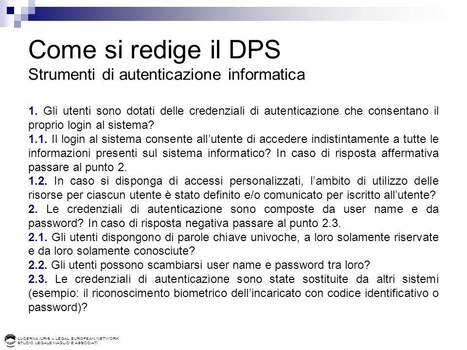 LUCERNA IURIS – LEGAL EUROPEAN NETWORK STUDIO LEGALE MAGLIO E ASSOCIATI Come si redige il DPS Strumenti di autenticazione informatica 1. Gli utenti so