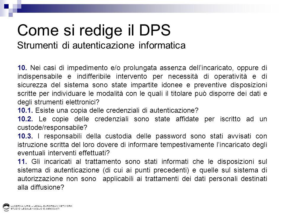 LUCERNA IURIS – LEGAL EUROPEAN NETWORK STUDIO LEGALE MAGLIO E ASSOCIATI Come si redige il DPS Strumenti di autenticazione informatica 10. Nei casi di