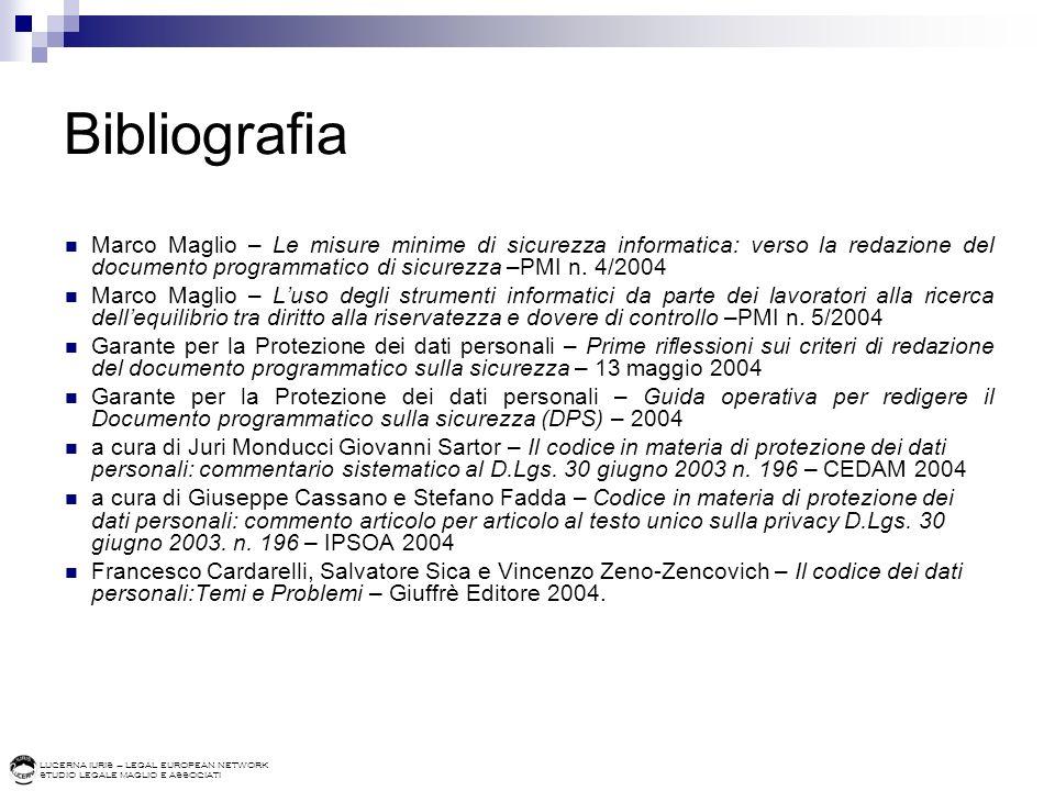 LUCERNA IURIS – LEGAL EUROPEAN NETWORK STUDIO LEGALE MAGLIO E ASSOCIATI Bibliografia Marco Maglio – Le misure minime di sicurezza informatica: verso l
