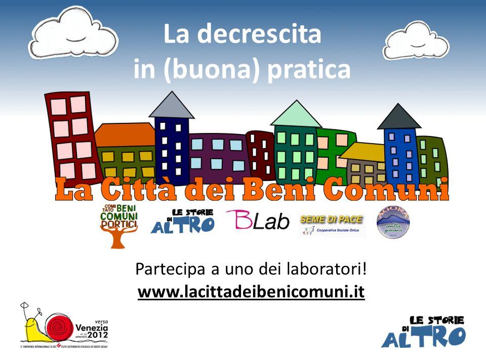 La decrescita in (buona) pratica Partecipa a uno dei laboratori! www.lacittadeibenicomuni.it