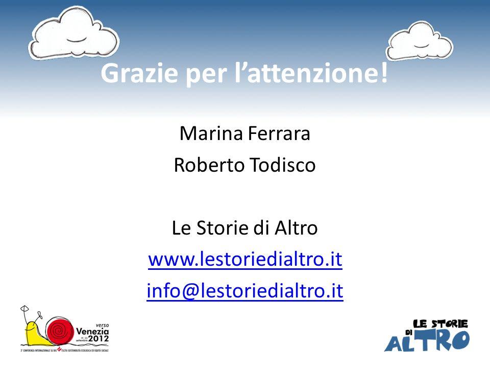 Marina Ferrara Roberto Todisco Le Storie di Altro www.lestoriedialtro.it info@lestoriedialtro.it Grazie per lattenzione!