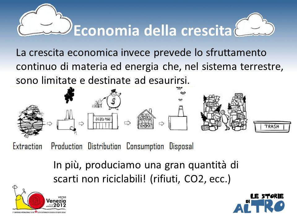 Economia della crescita La crescita economica invece prevede lo sfruttamento continuo di materia ed energia che, nel sistema terrestre, sono limitate e destinate ad esaurirsi.