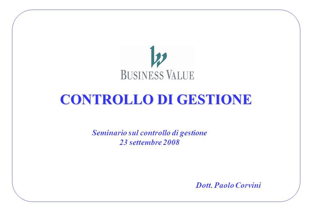CONTROLLO DI GESTIONE Seminario sul controllo di gestione 23 settembre 2008 Dott. Paolo Corvini