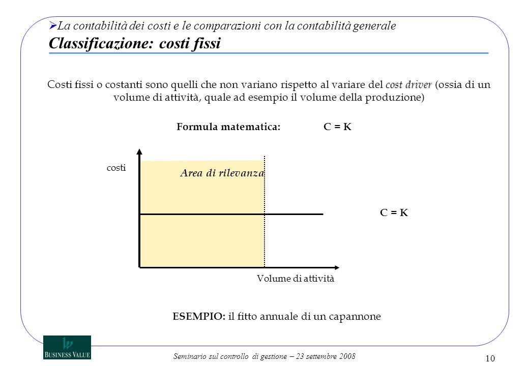 Seminario sul controllo di gestione – 23 settembre 2008 10 La contabilità dei costi e le comparazioni con la contabilità generale Classificazione: cos