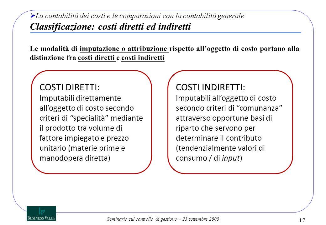 Seminario sul controllo di gestione – 23 settembre 2008 17 La contabilità dei costi e le comparazioni con la contabilità generale Classificazione: cos