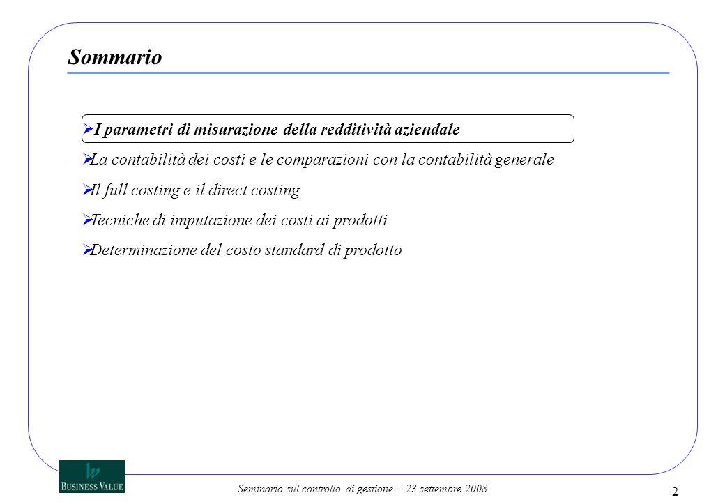 Seminario sul controllo di gestione – 23 settembre 2008 2 I parametri di misurazione della redditività aziendale La contabilità dei costi e le compara