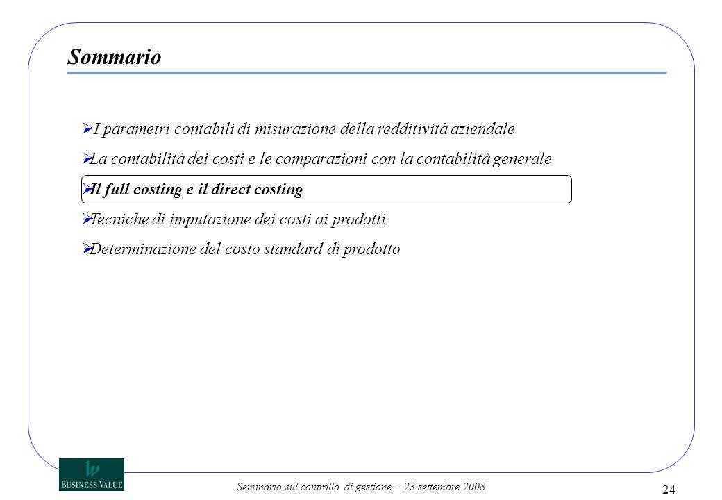 Seminario sul controllo di gestione – 23 settembre 2008 24 I parametri contabili di misurazione della redditività aziendale La contabilità dei costi e