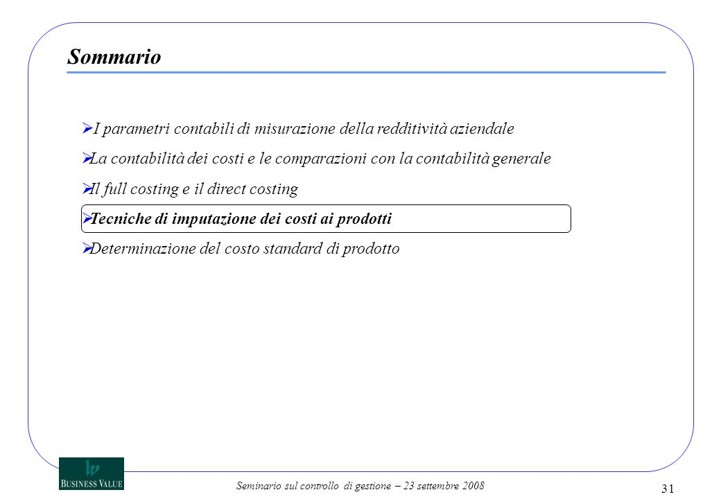 Seminario sul controllo di gestione – 23 settembre 2008 31 I parametri contabili di misurazione della redditività aziendale La contabilità dei costi e