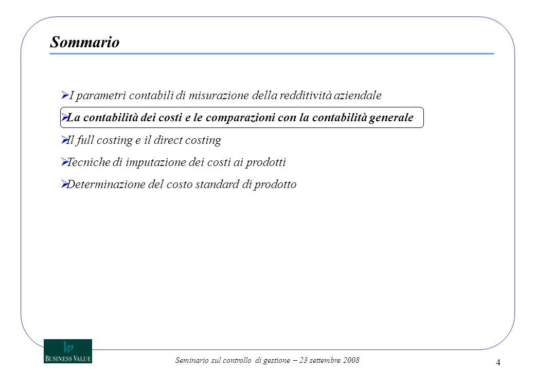 Seminario sul controllo di gestione – 23 settembre 2008 4 I parametri contabili di misurazione della redditività aziendale La contabilità dei costi e