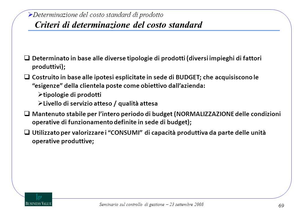 Seminario sul controllo di gestione – 23 settembre 2008 Determinato in base alle diverse tipologie di prodotti (diversi impieghi di fattori produttivi
