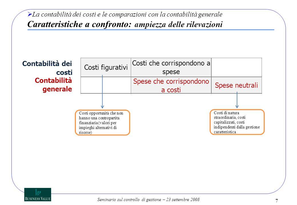 Seminario sul controllo di gestione – 23 settembre 2008 7 La contabilità dei costi e le comparazioni con la contabilità generale Caratteristiche a con