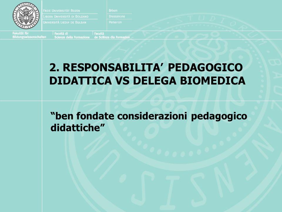 2. RESPONSABILITA PEDAGOGICO DIDATTICA VS DELEGA BIOMEDICA ben fondate considerazioni pedagogico didattiche