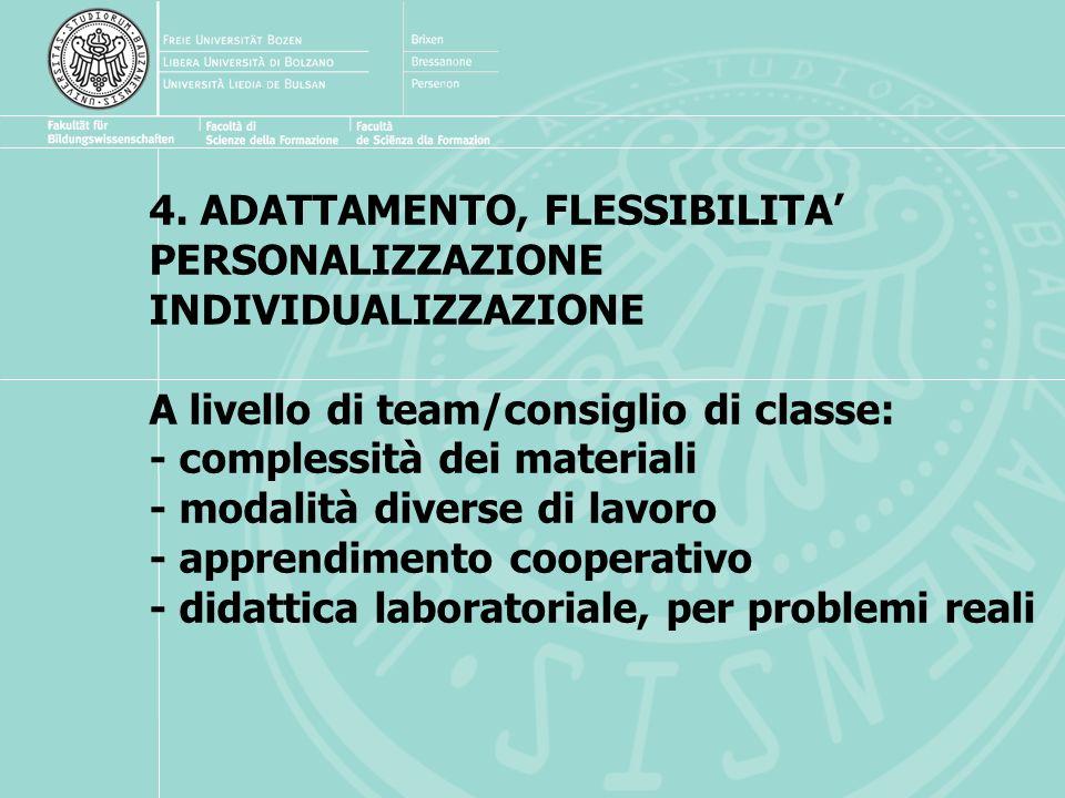 4. ADATTAMENTO, FLESSIBILITA PERSONALIZZAZIONE INDIVIDUALIZZAZIONE A livello di team/consiglio di classe: - complessità dei materiali - modalità diver