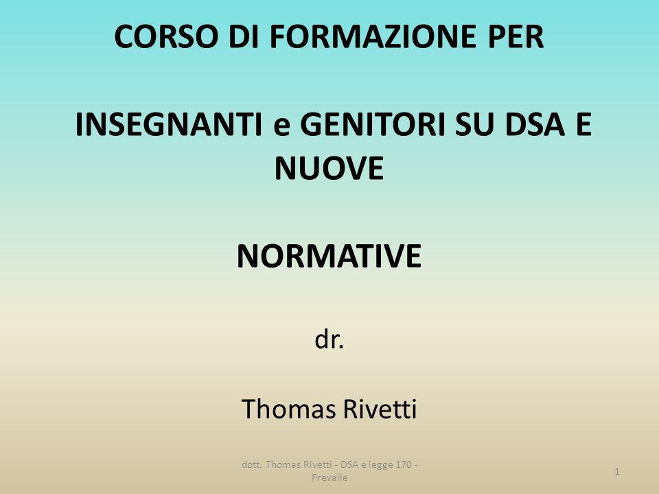 CORSO DI FORMAZIONE PER INSEGNANTI e GENITORI SU DSA E NUOVE NORMATIVE dr. Thomas Rivetti 1 dott. Thomas Rivetti - DSA e legge 170 - Prevalle