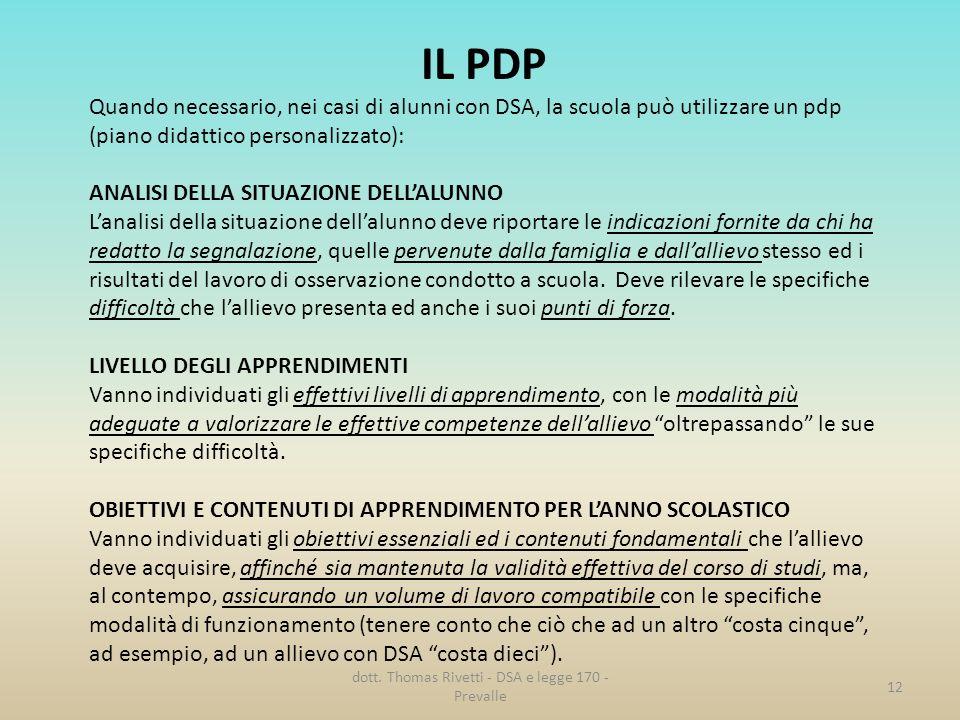 IL PDP Quando necessario, nei casi di alunni con DSA, la scuola può utilizzare un pdp (piano didattico personalizzato): ANALISI DELLA SITUAZIONE DELLA