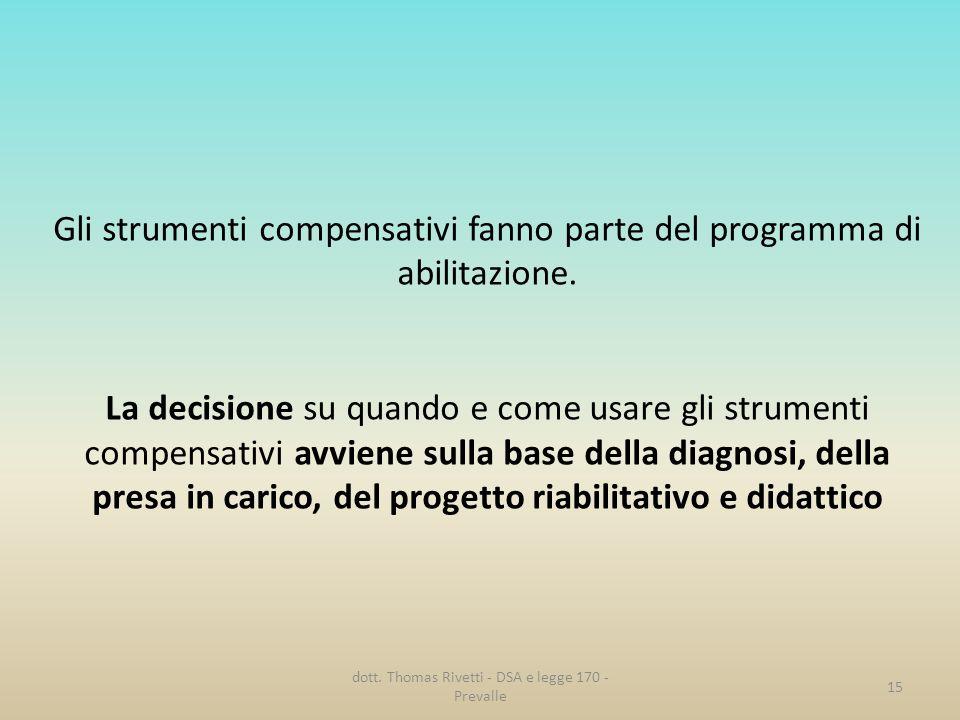 15 Gli strumenti compensativi fanno parte del programma di abilitazione. La decisione su quando e come usare gli strumenti compensativi avviene sulla