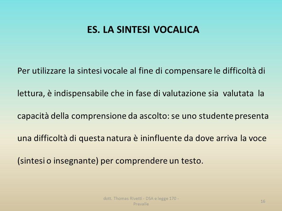 16 ES. LA SINTESI VOCALICA Per utilizzare la sintesi vocale al fine di compensare le difficoltà di lettura, è indispensabile che in fase di valutazion