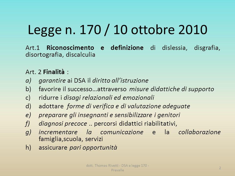 Legge n. 170 / 10 ottobre 2010 Art.1 Riconoscimento e definizione di dislessia, disgrafia, disortografia, discalculia Art. 2 Finalità : a)garantire ai