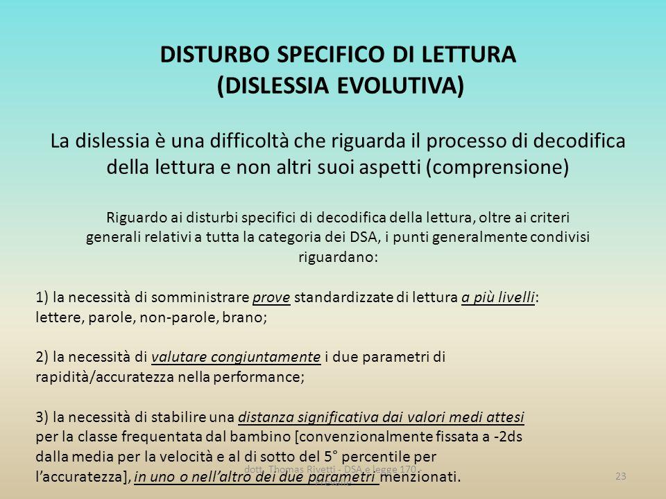 23 DISTURBO SPECIFICO DI LETTURA (DISLESSIA EVOLUTIVA) La dislessia è una difficoltà che riguarda il processo di decodifica della lettura e non altri