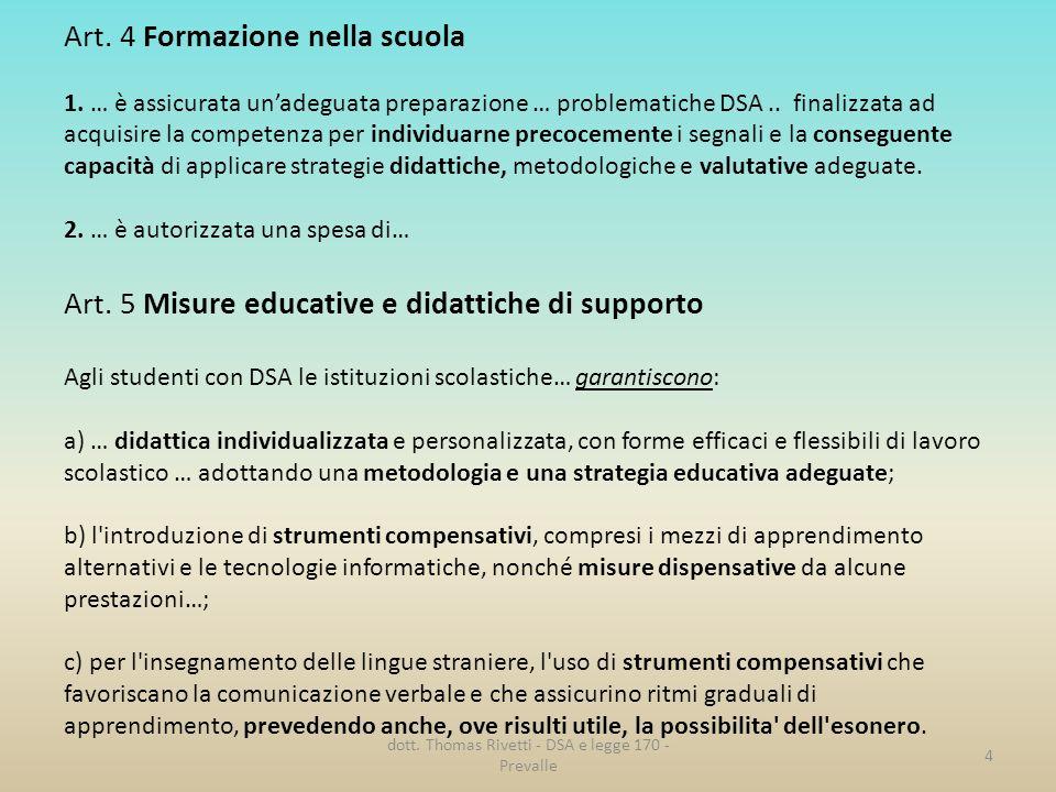 Art. 4 Formazione nella scuola 1. … è assicurata unadeguata preparazione … problematiche DSA.. finalizzata ad acquisire la competenza per individuarne