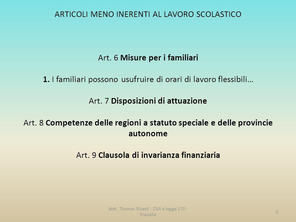 ARTICOLI MENO INERENTI AL LAVORO SCOLASTICO Art. 6 Misure per i familiari 1. I familiari possono usufruire di orari di lavoro flessibili… Art. 7 Dispo