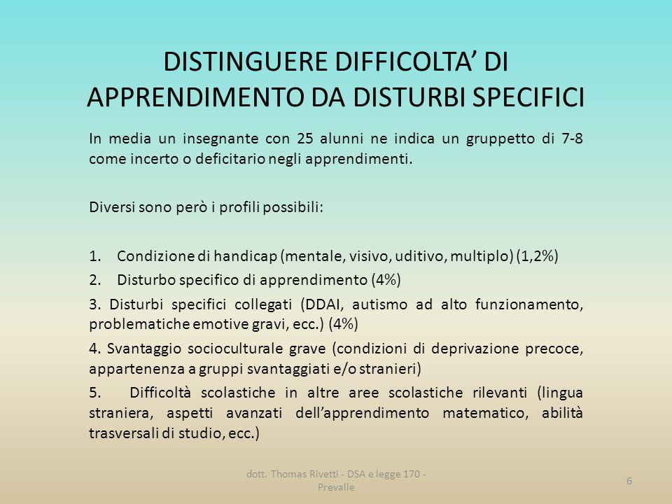 DISTINGUERE DIFFICOLTA DI APPRENDIMENTO DA DISTURBI SPECIFICI In media un insegnante con 25 alunni ne indica un gruppetto di 7-8 come incerto o defici