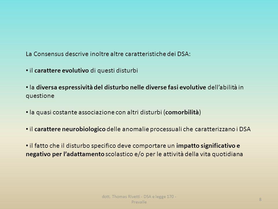 La Consensus descrive inoltre altre caratteristiche dei DSA: il carattere evolutivo di questi disturbi la diversa espressività del disturbo nelle dive