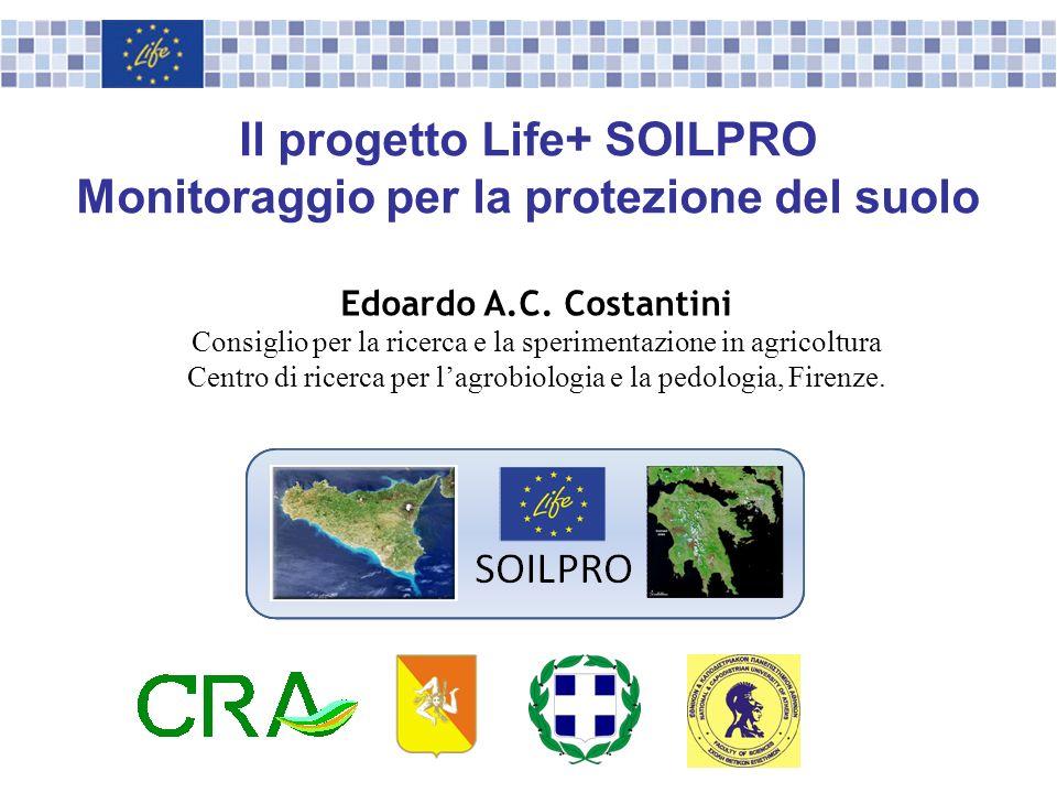 Il progetto Life+ SOILPRO Monitoraggio per la protezione del suolo Edoardo A.C. Costantini Consiglio per la ricerca e la sperimentazione in agricoltur