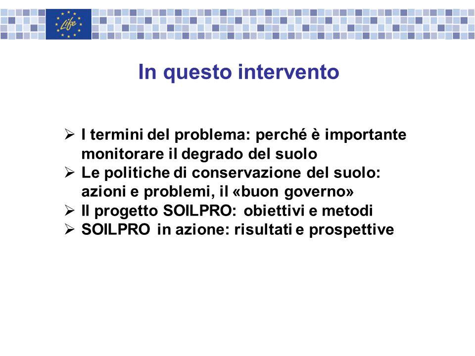 In questo intervento I termini del problema: perché è importante monitorare il degrado del suolo Le politiche di conservazione del suolo: azioni e pro