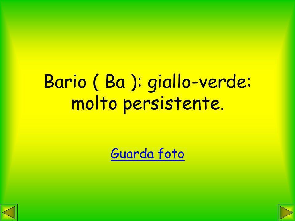 Bario ( Ba ): giallo-verde: molto persistente. Guarda foto