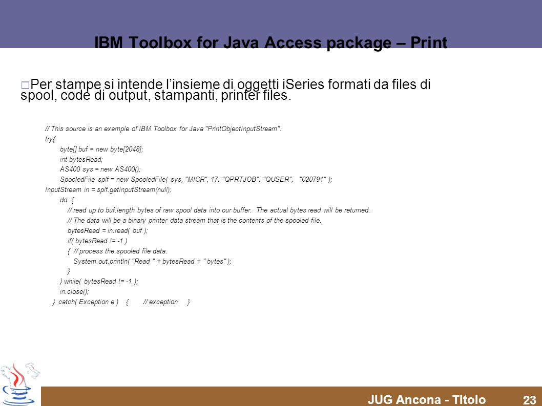 JUG Ancona - Titolo 23 IBM Toolbox for Java Access package – Print Per stampe si intende linsieme di oggetti iSeries formati da files di spool, code d