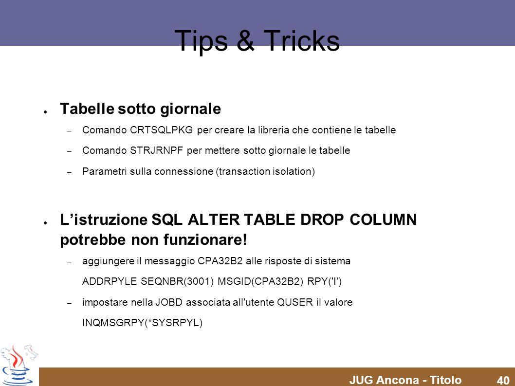 JUG Ancona - Titolo 40 Tips & Tricks Tabelle sotto giornale – Comando CRTSQLPKG per creare la libreria che contiene le tabelle – Comando STRJRNPF per