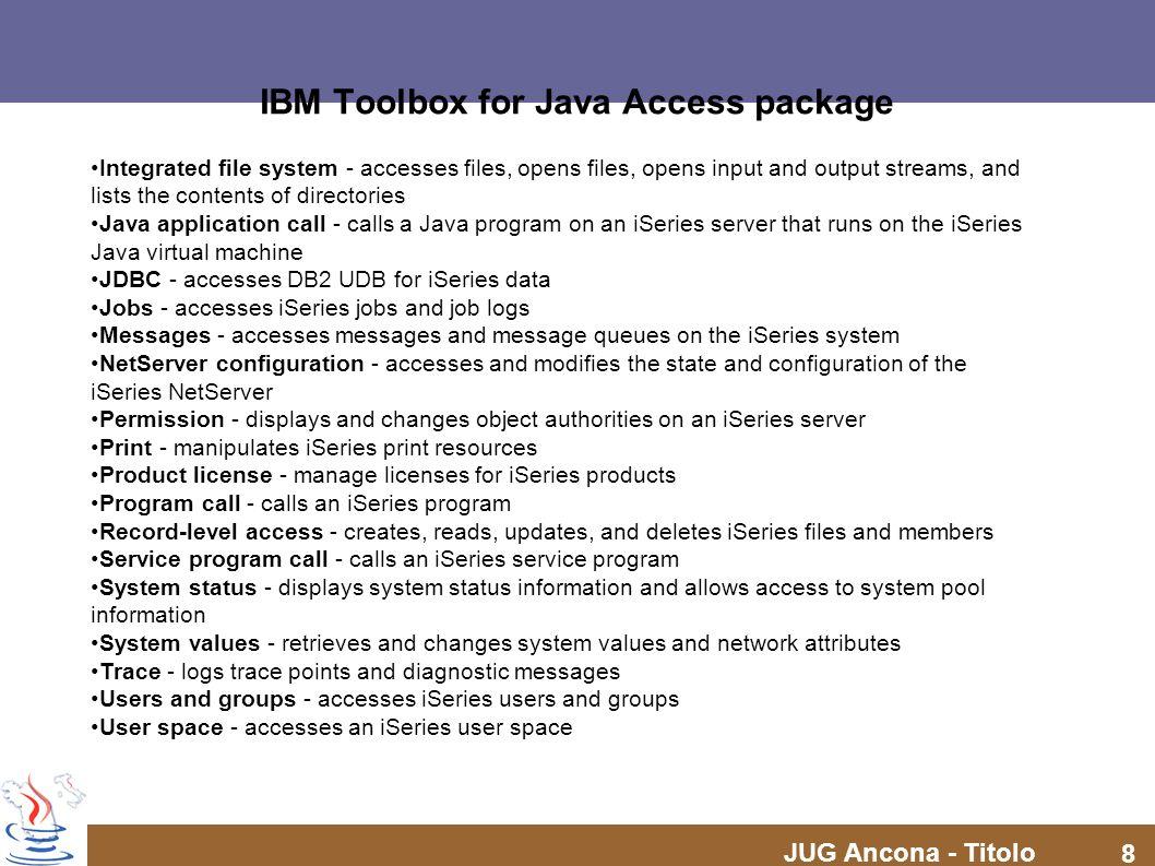 JUG Ancona - Titolo 9 IBM Toolbox for Java Access package – Data Conversion Data Conversion – Le classi adibite alla conversione dati permettono di convertire dati numerici e alfanumerici tra i formati iSeries e Java.