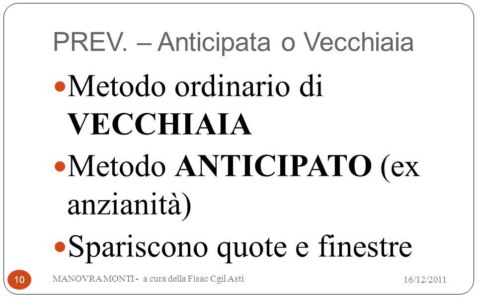 PREV. – Anticipata o Vecchiaia Metodo ordinario di VECCHIAIA Metodo ANTICIPATO (ex anzianità) Spariscono quote e finestre MANOVRA MONTI - a cura della