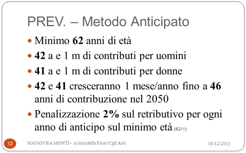 PREV. – Metodo Anticipato Minimo 62 anni di età 42 a e 1 m di contributi per uomini 41 a e 1 m di contributi per donne 42 e 41 cresceranno 1 mese/anno