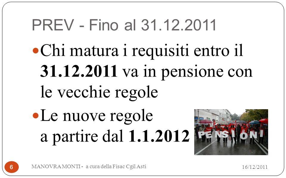 PREV - Fino al 31.12.2011 Chi matura i requisiti entro il 31.12.2011 va in pensione con le vecchie regole Le nuove regole a partire dal 1.1.2012 MANOV