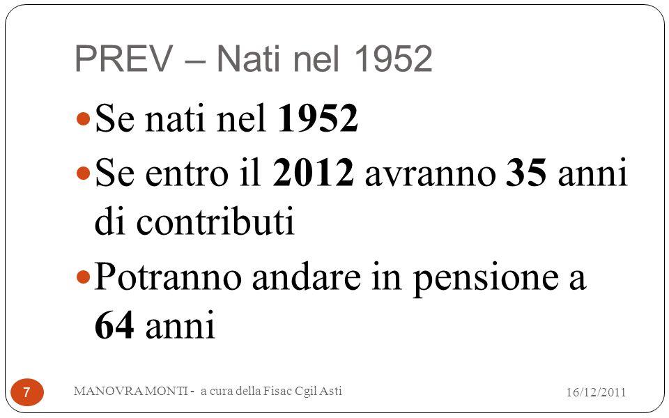 PREV – Nati nel 1952 Se nati nel 1952 Se entro il 2012 avranno 35 anni di contributi Potranno andare in pensione a 64 anni MANOVRA MONTI - a cura della Fisac Cgil Asti 7 16/12/2011