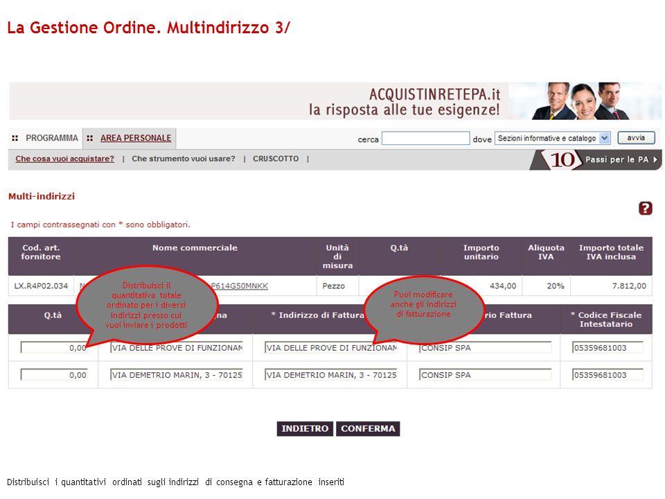 Distribuisci i quantitativi ordinati sugli indirizzi di consegna e fatturazione inseriti Distribuisci il quantitativo totale ordinato per i diversi in