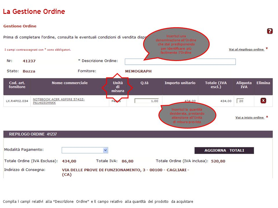 Compila i campi relativi alla Descrizione Ordine e il campo relativo alla quantità del prodotto da acquistare Inserisci una denominazione allOrdine ch