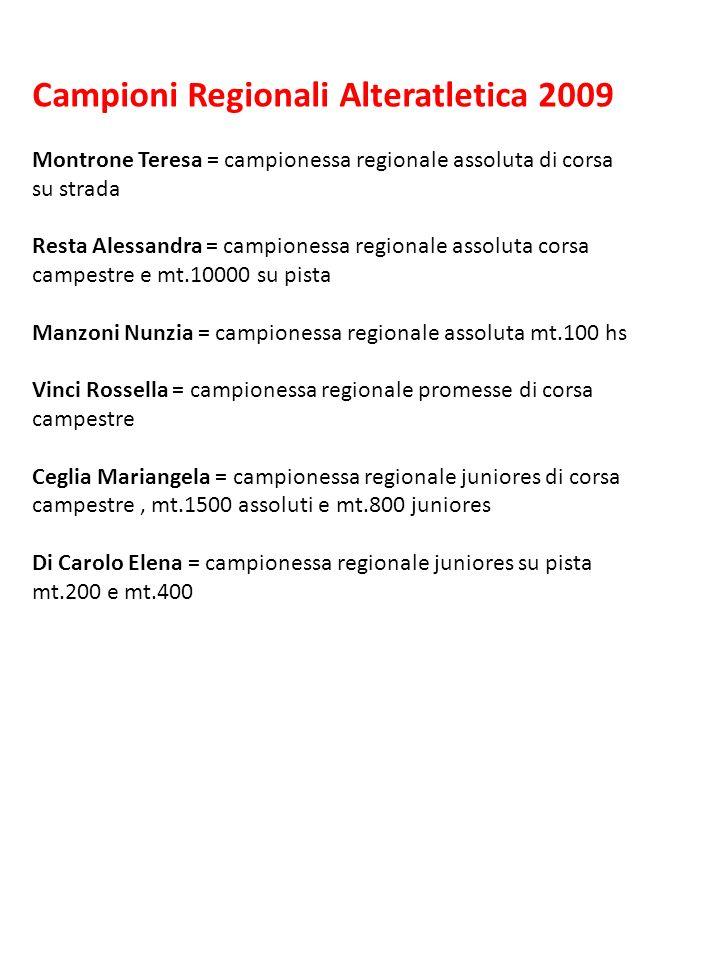 Campioni Regionali Alteratletica 2009 Montrone Teresa = campionessa regionale assoluta di corsa su strada Resta Alessandra = campionessa regionale ass