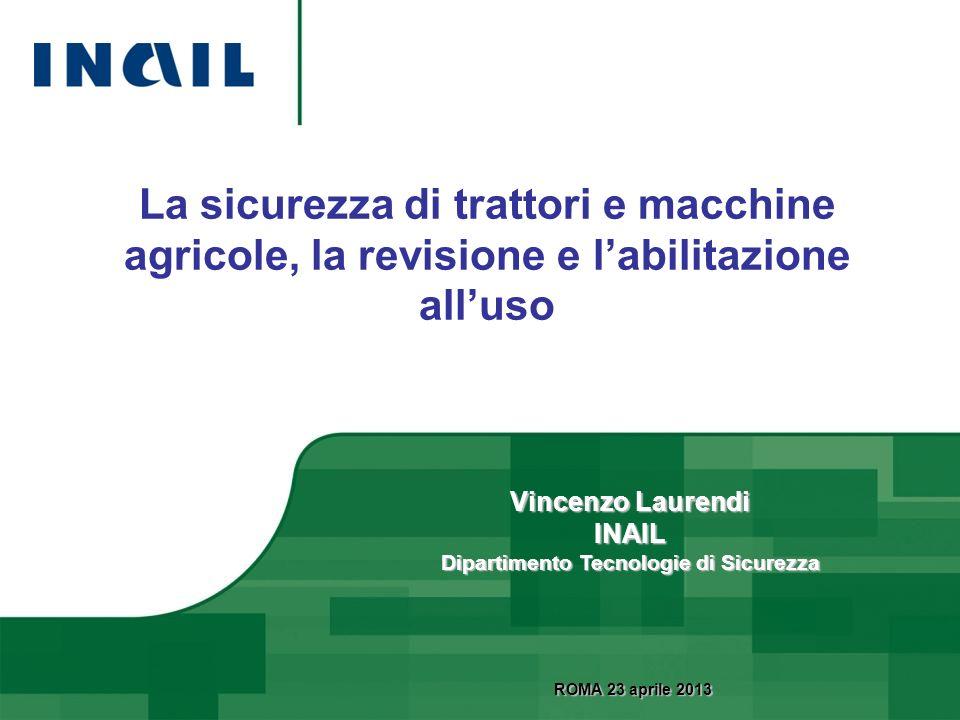 La sicurezza di trattori e macchine agricole, la revisione e labilitazione alluso Vincenzo Laurendi INAIL Dipartimento Tecnologie di Sicurezza ROMA 23