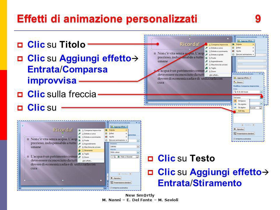 Effetti di animazione personalizzati 9 New Sm@rtly M. Nanni – E. Del Fante – M. Savioli Clic su Titolo Clic su Aggiungi effetto Entrata/Comparsa impro