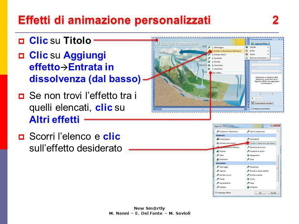 Effetti di animazione personalizzati 2 New Sm@rtly M. Nanni – E. Del Fante – M. Savioli Clic su Titolo Clic su Aggiungi effetto Entrata in dissolvenza