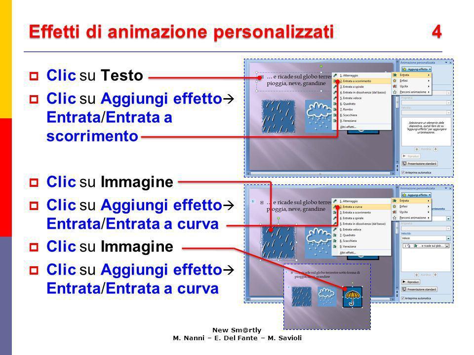 Effetti di animazione personalizzati 4 New Sm@rtly M. Nanni – E. Del Fante – M. Savioli Clic su Testo Clic su Aggiungi effetto Entrata/Entrata a scorr