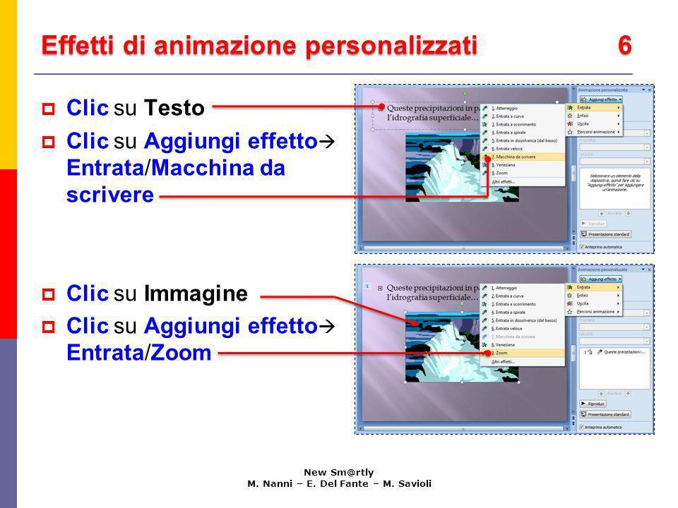 Effetti di animazione personalizzati 6 New Sm@rtly M. Nanni – E. Del Fante – M. Savioli Clic su Testo Clic su Aggiungi effetto Entrata/Macchina da scr