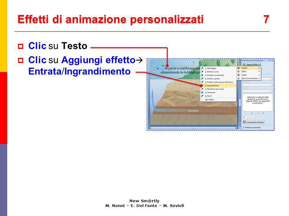 Effetti di animazione personalizzati 7 New Sm@rtly M. Nanni – E. Del Fante – M. Savioli Clic su Testo Clic su Aggiungi effetto Entrata/Ingrandimento