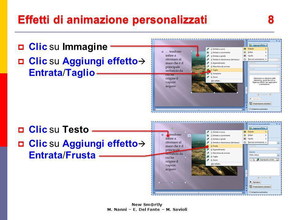 Effetti di animazione personalizzati 8 New Sm@rtly M. Nanni – E. Del Fante – M. Savioli Clic su Immagine Clic su Aggiungi effetto Entrata/Taglio Clic