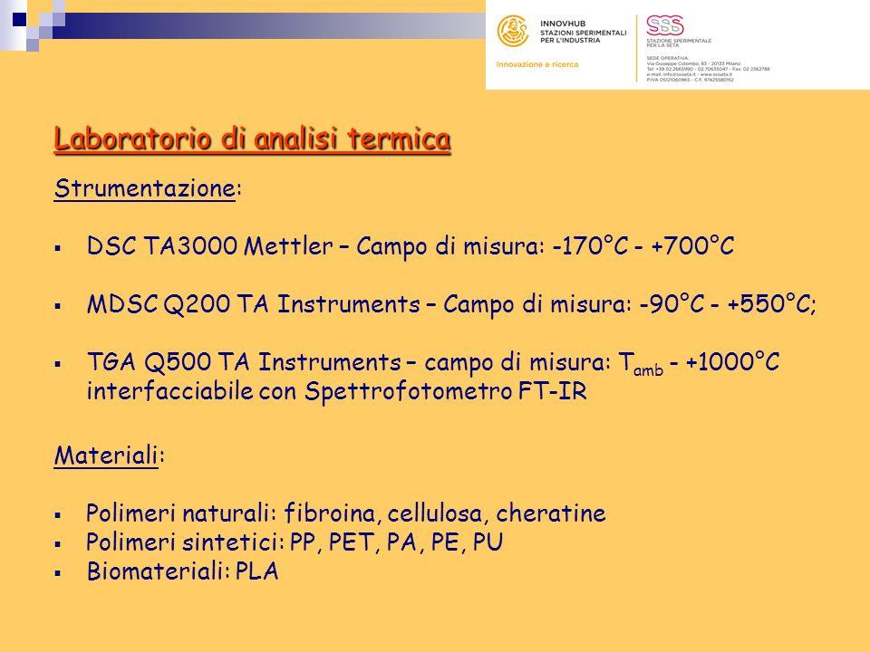Laboratorio di analisi termica Strumentazione: DSC TA3000 Mettler – Campo di misura: -170°C - +700°C MDSC Q200 TA Instruments – Campo di misura: -90°C