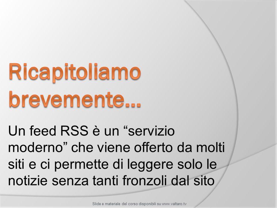 Un feed RSS è un servizio moderno che viene offerto da molti siti e ci permette di leggere solo le notizie senza tanti fronzoli dal sito Slide e mater